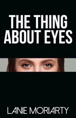 The Thing About Eyes by LMoriarty