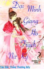 Đại Minh Giang Hồ Trạch Nữ Ký - Full by PinMinMin