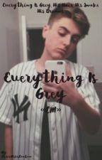 Everything is Grey «ChrisMiles» {#Wattys2016} by RamLovesJake