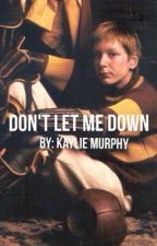Don't Let Me Down (Year Two of the Fred Weasley Series) by hey-its-kay