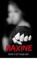 Maxine (Book 2 of Tough Girl) by Bonza101