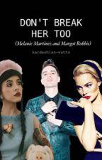 Don't Break Her Too (Melanie Martinez and Margot Robbie) by kardashian-watts