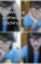 Clover: ang mahiwagang chichirya by ShiningCrownPrincess