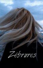 Zébrures   [En Cours d'écriture] by Splashlight
