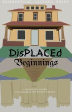 DisPLACEd: Beginnings by DisPLACEd-story