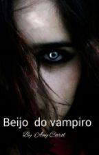 Beijo do vampiro by AnyCarol