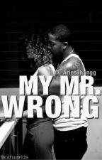 My Mr. Wrong {COMING SOON} by ItsA_AriesThangg