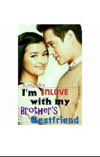 "I'm Inlove With My Brother's BESTFRIEND""(COMPLETE) by KinzZnik"