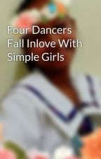 Four Dancers Fall Inlove With Simple Girls by Jaydee2903