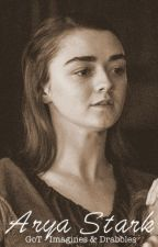 Arya Stark - Game of Thrones Imagines & Drabbles by showandwrite