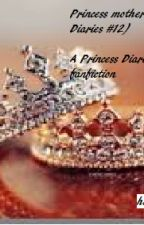 Princess Mother (Princess Diaries #12 : A Princess Diaries FanFiction) by helenaabb