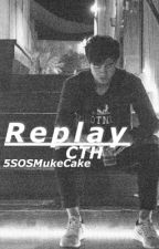 Re-play||CTH(sequel to Red) by 5SOSMukeCake