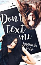 DON'T. TEXT. ME. by Sadije