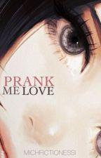 Prank Me Love (Forget Me, Forget Me Not) by MichFictionessi