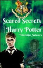 Scared Secrets | Harry Potter by Potomkini_Salazara