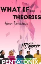 Pentatonix: What if Theories by PTXplorer