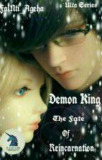 Demon King ( The Fate Of Reincarnation ) by FalNti_Ageha