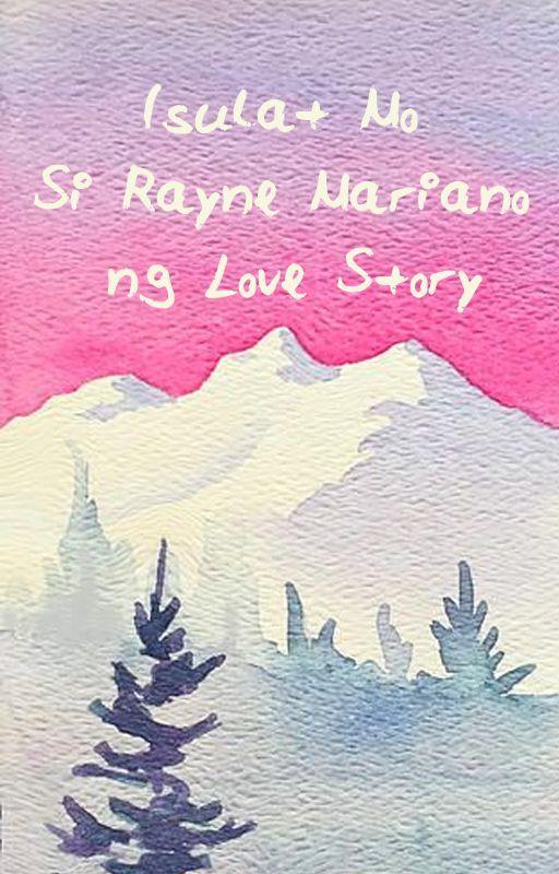 """""""ISULAT MO SI RAYNE MARIANO NG LOVE STORY"""" writing contest by pilosopotasya"""