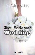 Not A Dream Wedding by DK_VeNal