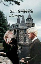 Amore In Tempesta     Dramione   -IN REVISIONE by MissMalfoyMudblood