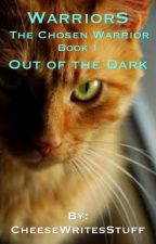 Warriors: The Chosen Warrior: Out of the Dark (Book 1) by CheeseWritesStuff