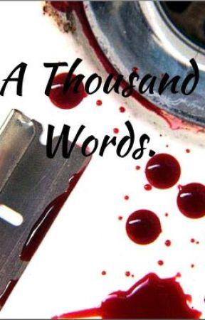 A Thousand Words. by JessicaTaylr