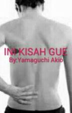 INI KISAH GUE  by YamaguchiAkio
