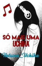 Só Mais Uma Uchiha by Haruna_Uchiha