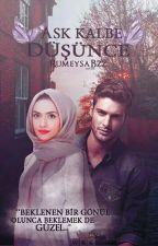 AŞK KALBE DÜŞÜNCE by Rumeysa_Bzz
