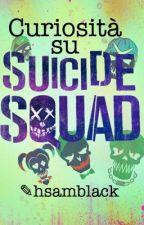 curiosità su SUICIDE SQUAD by hsamblack