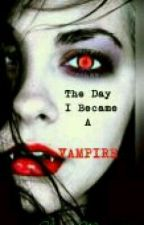 The Day I Became A Vampire...  by Clary11Morgenstern