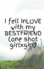 I fell InLOVE with my BESTFRIEND (one shot girlxgirl) by InnocentCuteChix