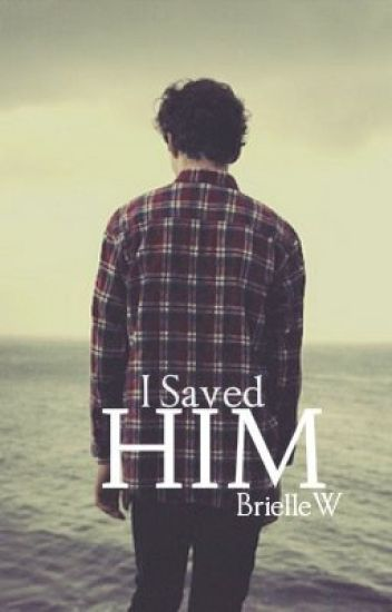I Saved Him (#Wattys2016)