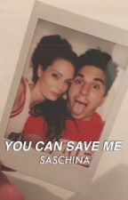 You can save me.  SASCHINA   by ColeSmile