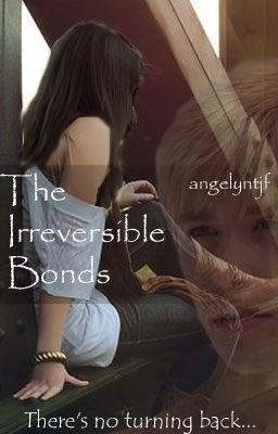 The Irreversible Bonds [ON HOLD/EDITING]