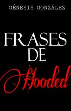 Frases de Hooded (HSF) by Sweet_Anonimate