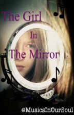 The Girl In The Mirror by MusicsInOurSoul