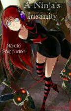 A Ninja's Insanity (Naruto Shippuden) by KawaiiShadowXXX