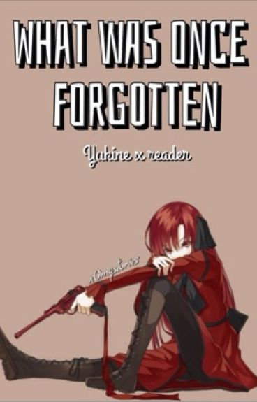 ~ what was once forgotten~ Yukine X reader