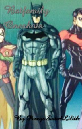 Batfamily Oneshots by PercysSiblingLilith