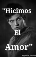 """""""Hicimos el Amor"""" -Daniel Sharman & Tu [Romantica-hot] by ReginaDe_Morgan"""