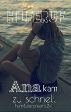 Hilferuf - Ana kam zu schnell by Himbeercream24