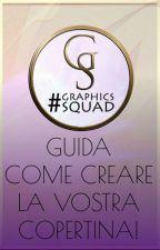 GUIDA: COME CREARE LA VOSTRA COPERTINA! || #GraphicsSquad by GraphicsSquad