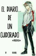 El Diario De Un Ojidorado {InuKag} by -bxdgirl