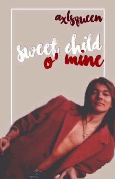 Sweet Child O' Mine. (Axl Rose)