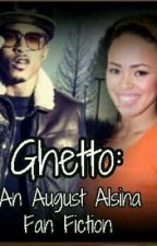 Ghetto *An August Alsina Fan Fiction* by BrianaSauls