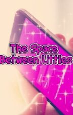 The Space Between Littles  by daddyslittleharlot