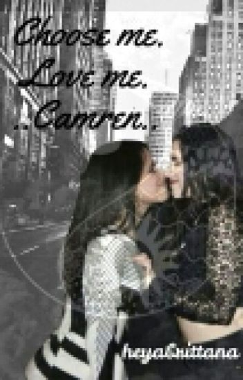 Choose me. Love me. ||CAMREN||