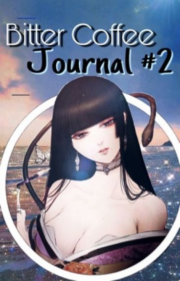 ♕Bitter Coffee♕ → Journal #2