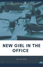 New Girl In The Office.  by Star_That_Shines